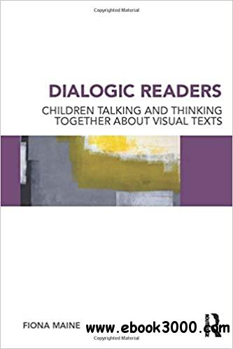 Dialogic Readers: Children talking and thinking together about visual texts