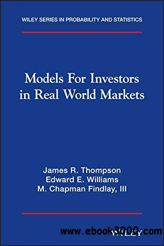 Models for Investors in Real World Markets (Wiley Series in Probability and Statistics)