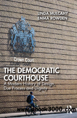 The Democratic Courthouse : A Modern History of Design, Due Process and Dignity