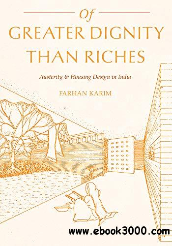 Of Greater Dignity than Riches: Austerity and Housing Design in India (Culture Politics & the Built Environment)
