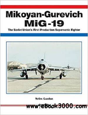 Mikoyan-Gurevich MiG-19: The Soviet Union's First Production Supersonic Fighter (Aerofax)