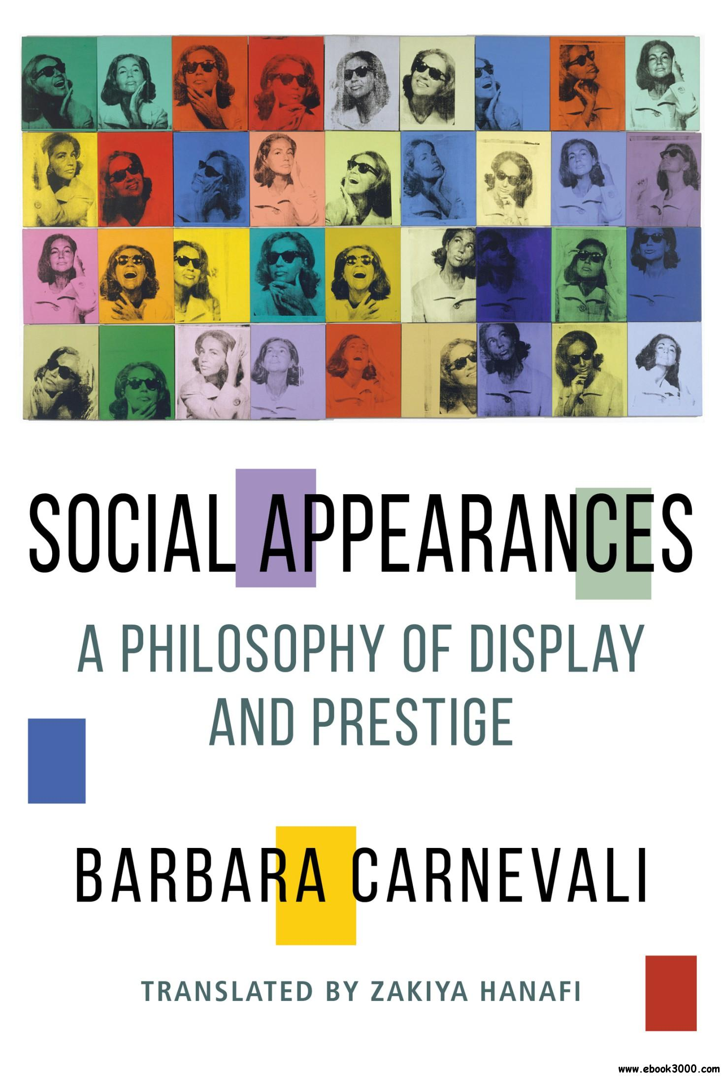 Social Appearances: A Philosophy of Display and Prestige (Columbia Themes in Philosophy, Social Criticism, and the Arts)