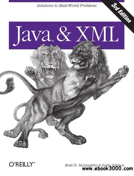 Java & XML: Solutions to Real-World Problems, 3rd Edition