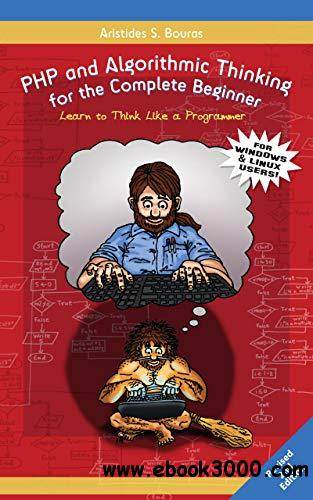 PHP and Algorithmic Thinking for the Complete Beginner, 2nd  Edition: Learn to Think Like a Programmer