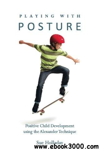 Playing with Posture: Positive Child Development Using the Alexander Technique