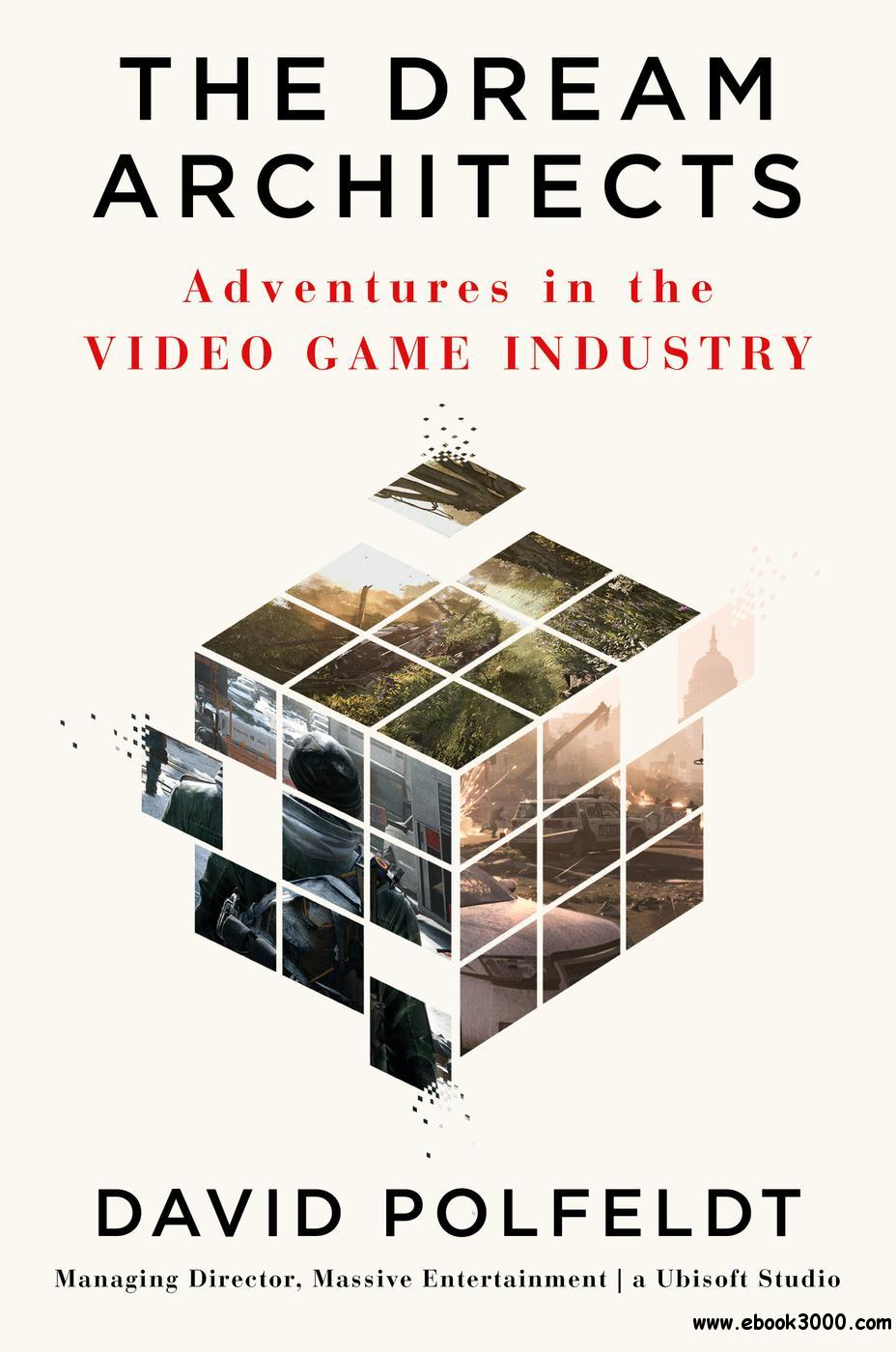 The Dream Architects: Adventures in the Video Game Industry