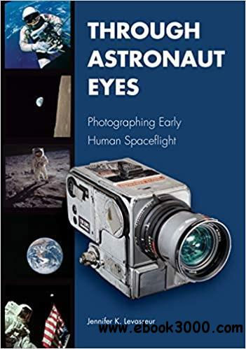 Through Astronaut Eyes: Photographing Early Human Spaceflight (Purdue Studies in Aeronautics and Astronautics)