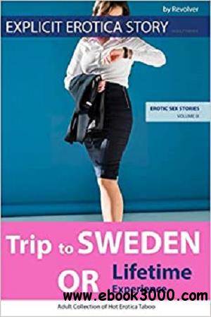 EXPLICIT EROTICA STORY (ADULT TABOO): Trip to Sweden OR Lifetime Experience (EROTIC SEX STORIES)