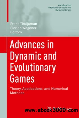 Advances in Dynamic and Evolutionary Games: Theory, Applications, and Numerical Methods