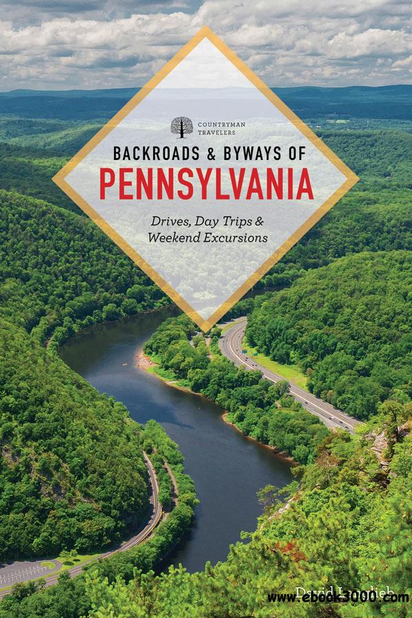 Backroads & Byways of Pennsylvania: Drives, Day Trips & Weekend Excursions, 2nd Edition
