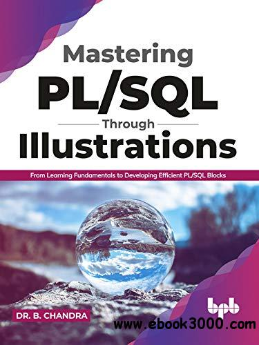 Mastering PL/SQL Through Illustrations: From Learning Fundamentals to Developing Efficient PL/SQL Blocks