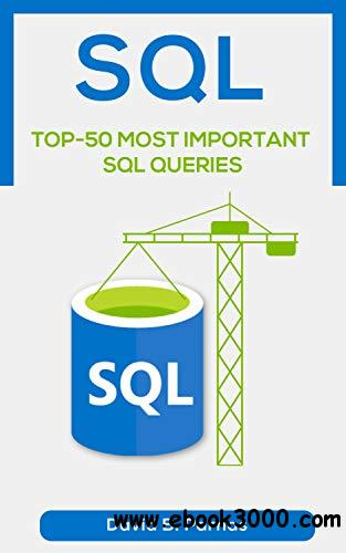 TOP-50 MOST IMPORTANT SQL QUERIES: How to Use SQL To Work With Data In A Relational Database Today