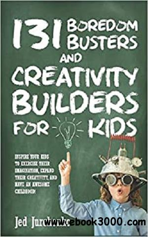 131 Boredom Busters and Creativity Builders For Kids