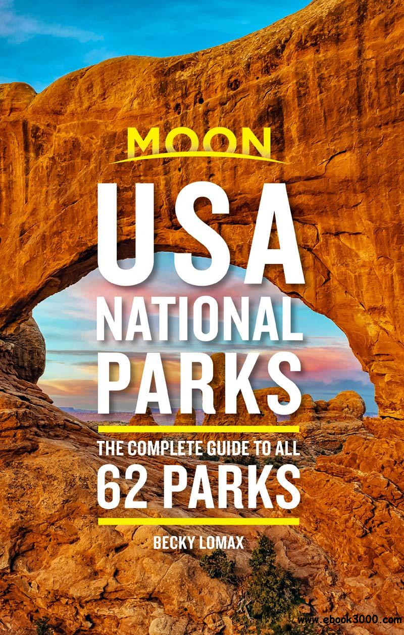 Moon USA National Parks: The Complete Guide to All 62 Parks (Travel Guide), 2nd Edition