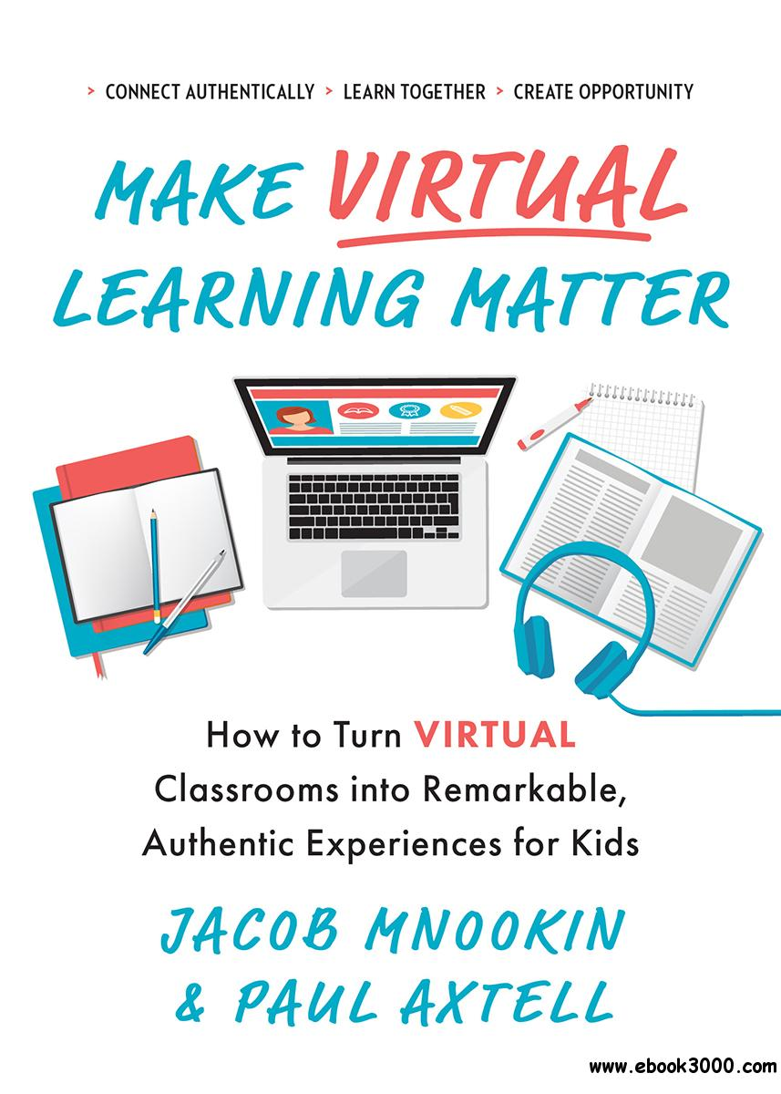 Make Virtual Learning Matter: How to Turn Virtual Classrooms into a Remarkable, Authentic Experience for Kids (Ignite Reads)