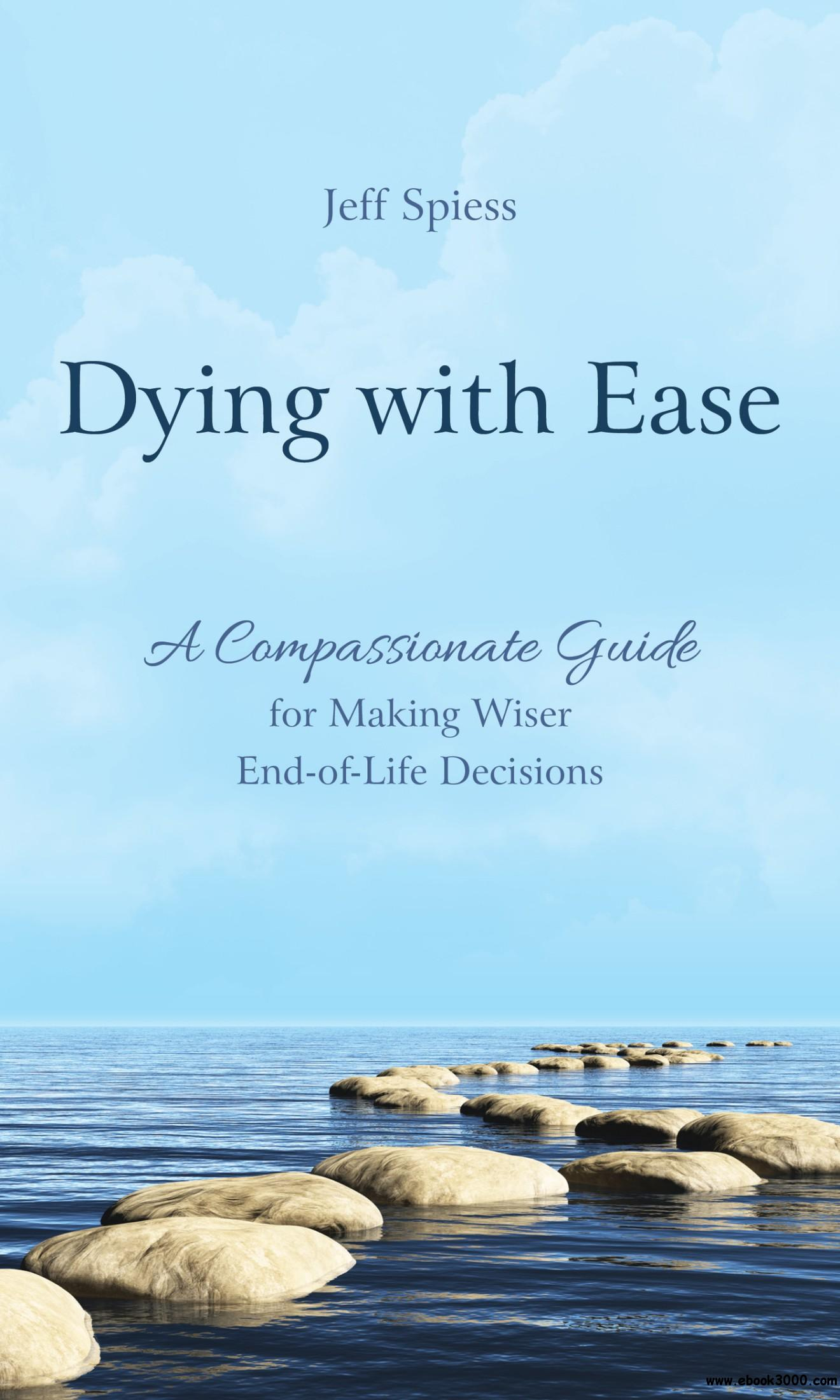 Dying with Ease: A Compassionate Guide for Making Wiser End-of-Life Decisions