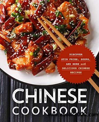 Chinese Cookbook: Discover Stir Fries, Soups and More with Delicious Chinese Recipes, 2nd  Edition