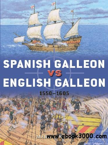 Spanish Galleon vs English Galleon: 1550-1605 (Osprey Duel 106)