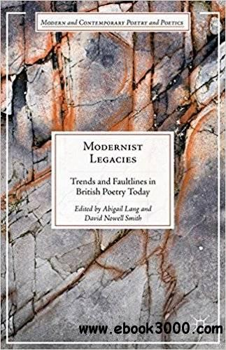 Modernist Legacies: Trends and Faultlines in British Poetry Today