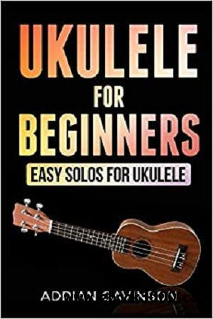 Ukulele For Beginners: Easy Solos For Ukulele