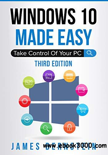 Windows 10 Made Easy: Take Control of Your PC