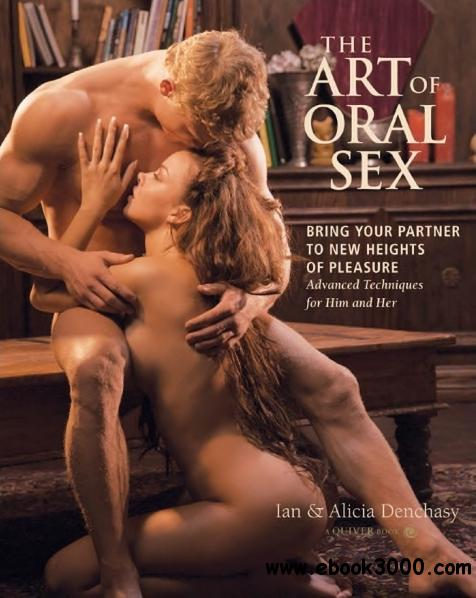 Art of Oral Sex: Bring Your Partner to New Heights of Pleasure: Master the Erotic Art of Oral Sex with Tips and Techniques for