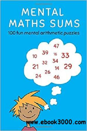 Mental Maths Sums: 100 fun mental arithmetic puzzles