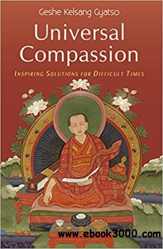 Universal Compassion: Inspiring Solutions for Difficult Times Ed 4