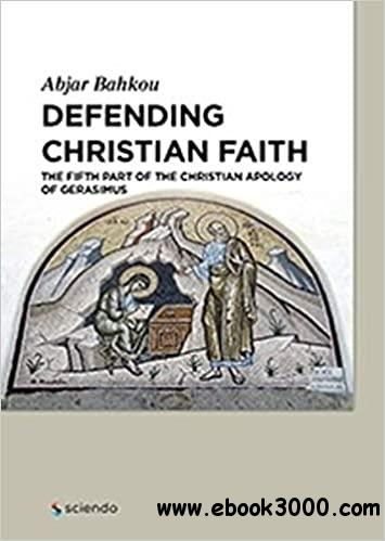 Defending Christian Faith The Fifth Part of the Christian Apology of Gerasimus
