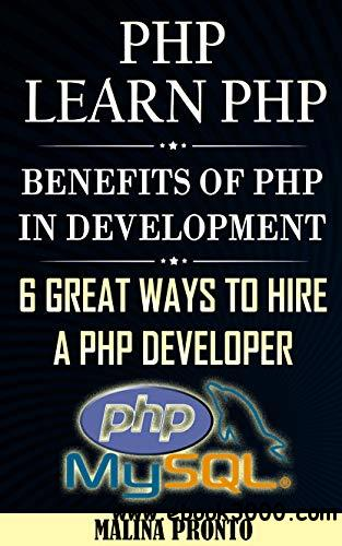 PHP: Learn PHP: Benefits Of PHP In Web Development: 6 Great Ways To Hire A PHP Developer