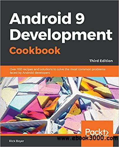 Android 9 Development Cookbook: Over 100 recipes and solutions, 3rd Edition