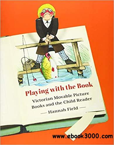 Playing with the Book: Victorian Movable Picture Books and the Child Reader