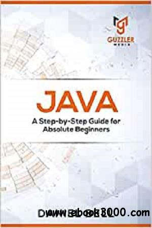 Java: A Step-by-Step Guide for Absolute Beginners